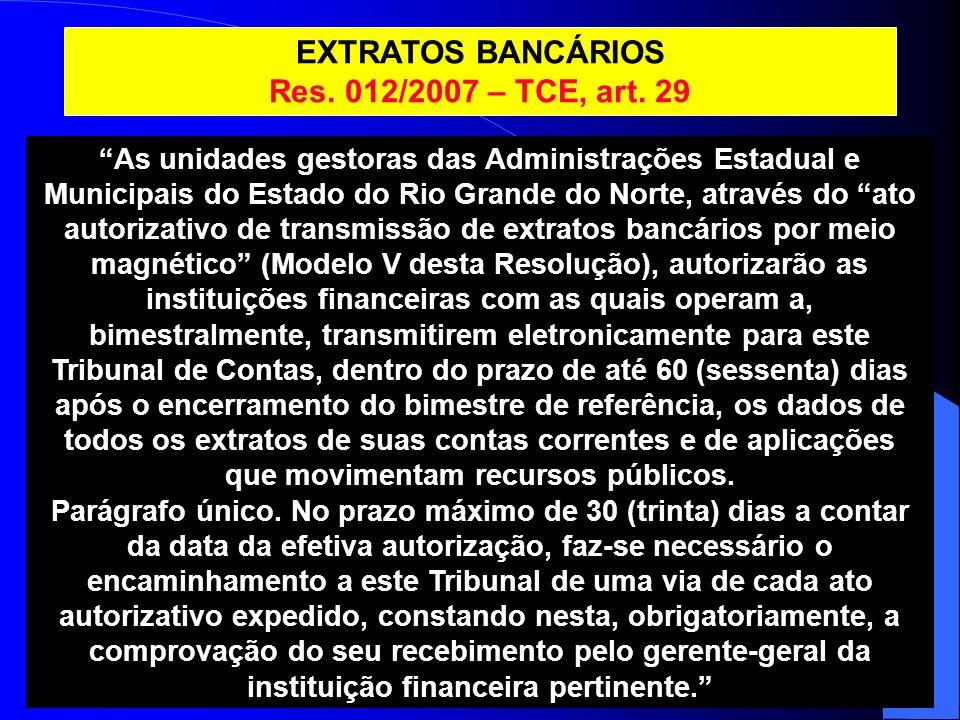 As unidades gestoras das Administrações Estadual e Municipais do Estado do Rio Grande do Norte, através do ato autorizativo de transmissão de extratos