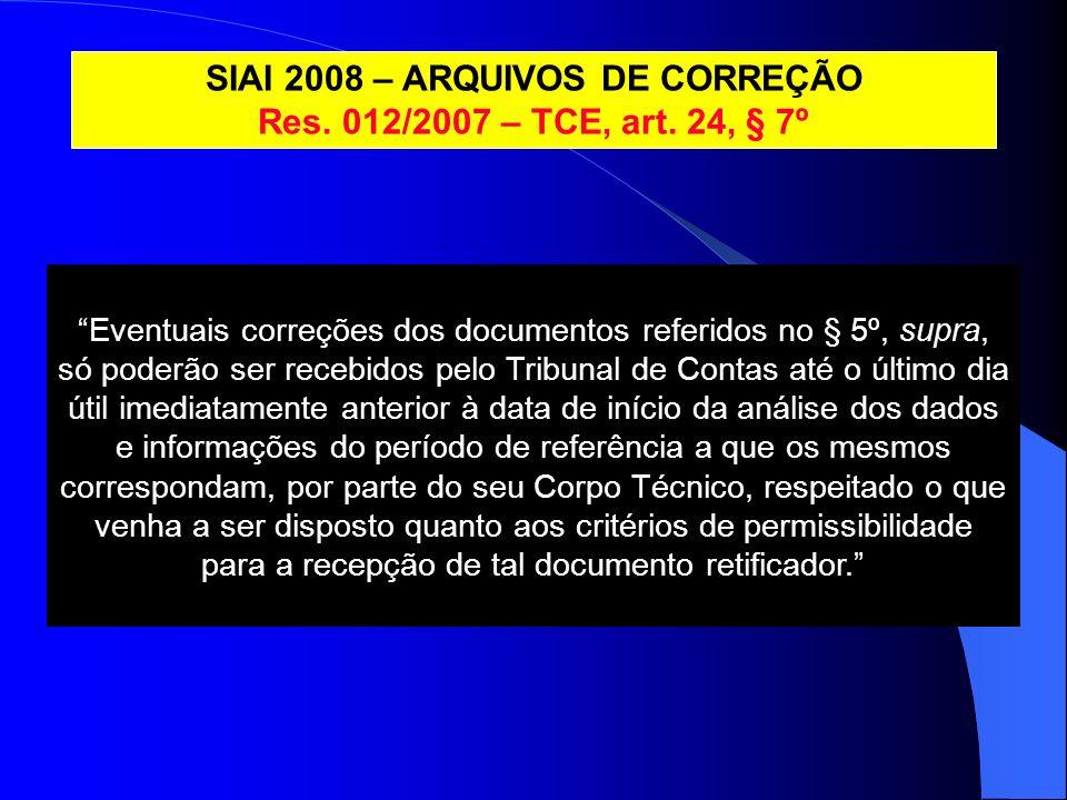 Eventuais correções dos documentos referidos no § 5º, supra, só poderão ser recebidos pelo Tribunal de Contas até o último dia útil imediatamente ante