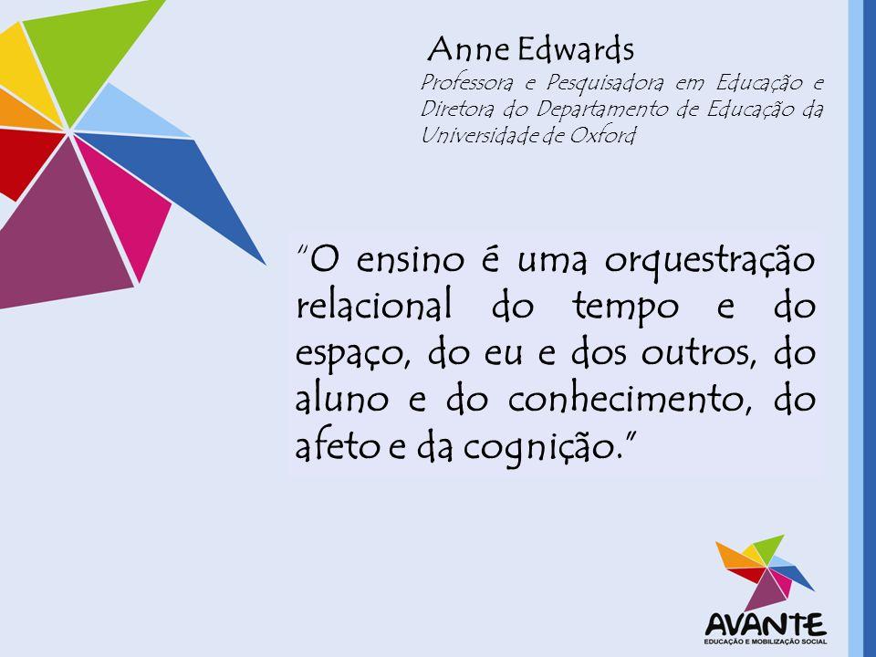 O ensino é uma orquestração relacional do tempo e do espaço, do eu e dos outros, do aluno e do conhecimento, do afeto e da cognição. Anne Edwards Prof