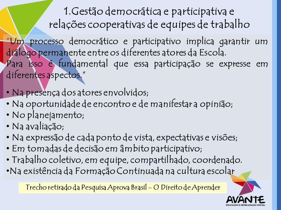 1.Gestão democrática e participativa e relações cooperativas de equipes de trabalho Um processo democrático e participativo implica garantir um diálog