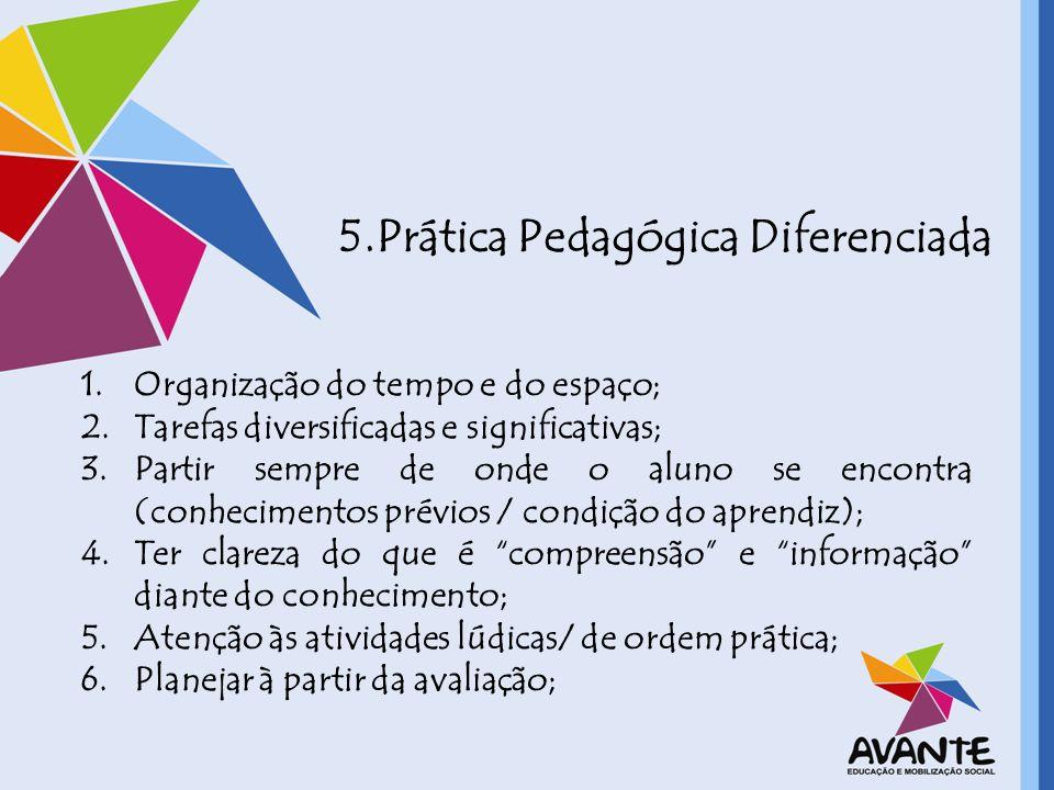 5.Prática Pedagógica Diferenciada 1.Organização do tempo e do espaço; 2.Tarefas diversificadas e significativas; 3.Partir sempre de onde o aluno se en