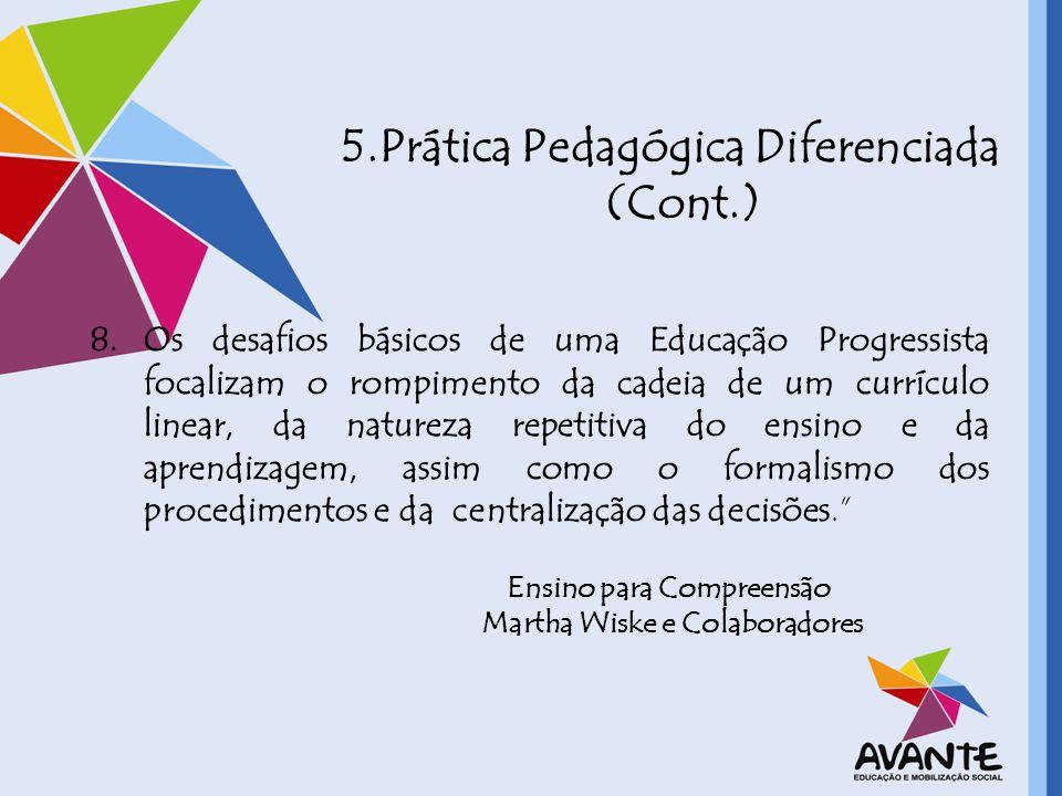 8.Os desafios básicos de uma Educação Progressista focalizam o rompimento da cadeia de um currículo linear, da natureza repetitiva do ensino e da apre