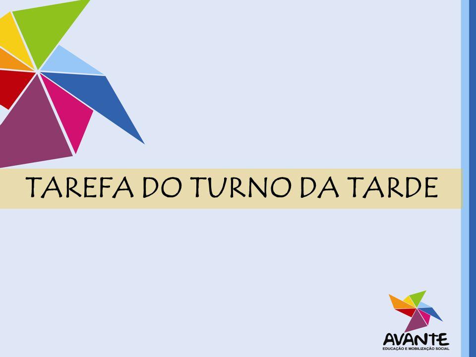TAREFA DO TURNO DA TARDE