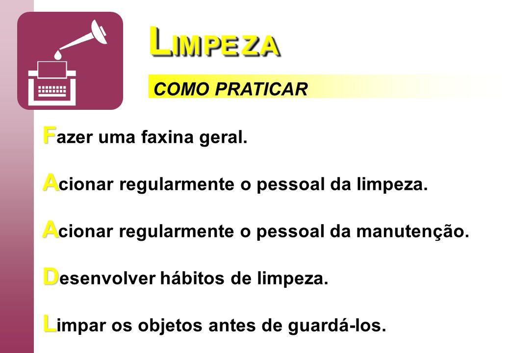 L IM PE Z A F F azer uma faxina geral. A A cionar regularmente o pessoal da limpeza. A A cionar regularmente o pessoal da manutenção. D D esenvolver h