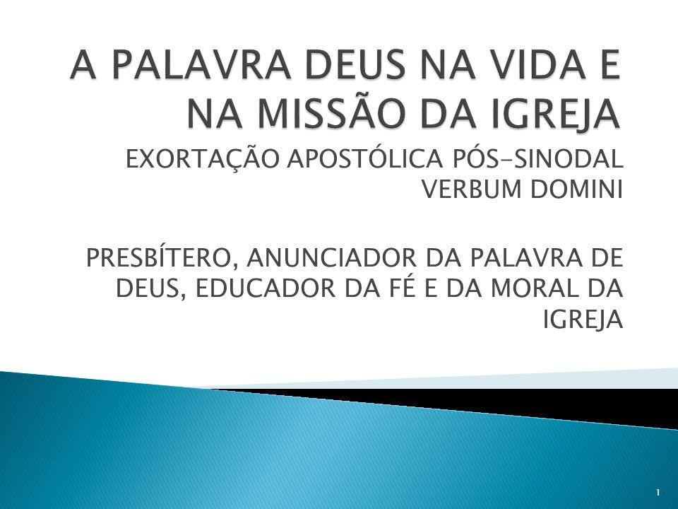 EXORTAÇÃO APOSTÓLICA PÓS-SINODAL VERBUM DOMINI PRESBÍTERO, ANUNCIADOR DA PALAVRA DE DEUS, EDUCADOR DA FÉ E DA MORAL DA IGREJA 1