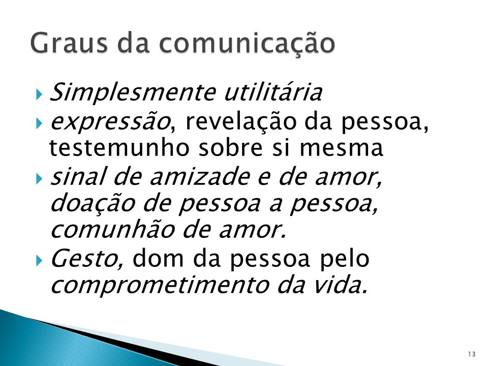 Simplesmente utilitária expressão, revelação da pessoa, testemunho sobre si mesma sinal de amizade e de amor, doação de pessoa a pessoa, comunhão de a