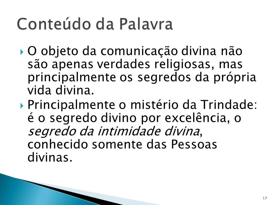 O objeto da comunicação divina não são apenas verdades religiosas, mas principalmente os segredos da própria vida divina. Principalmente o mistério da