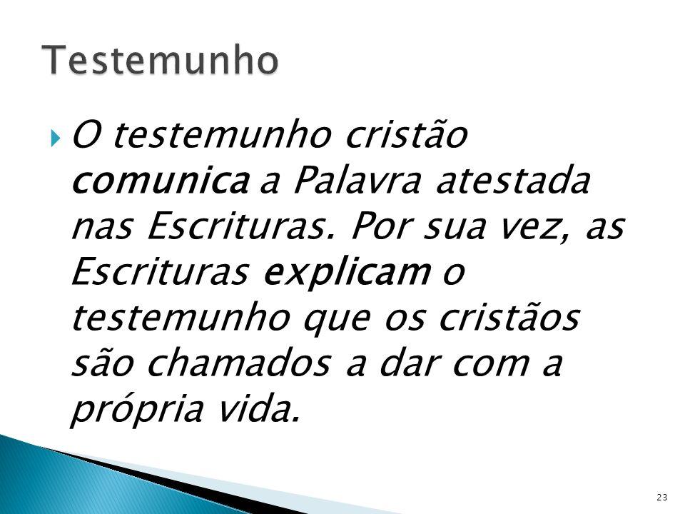 O testemunho cristão comunica a Palavra atestada nas Escrituras. Por sua vez, as Escrituras explicam o testemunho que os cristãos são chamados a dar c