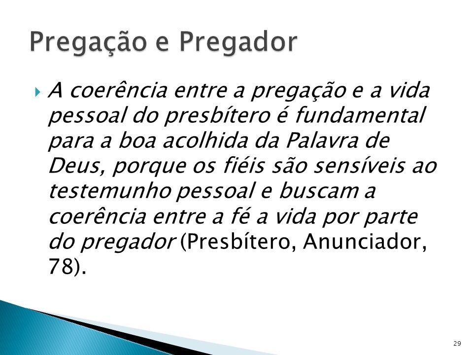 A coerência entre a pregação e a vida pessoal do presbítero é fundamental para a boa acolhida da Palavra de Deus, porque os fiéis são sensíveis ao tes