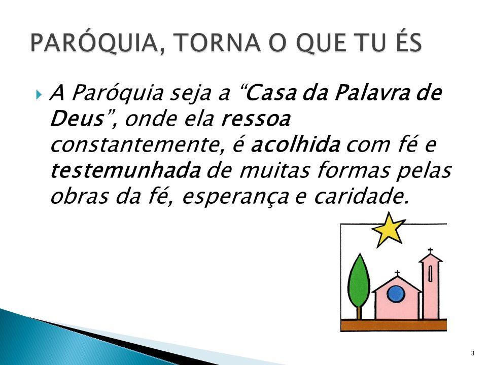 A Paróquia seja a Casa da Palavra de Deus, onde ela ressoa constantemente, é acolhida com fé e testemunhada de muitas formas pelas obras da fé, espera