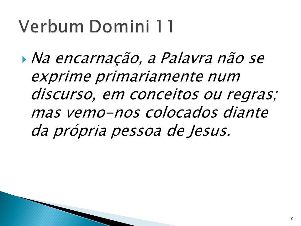Na encarnação, a Palavra não se exprime primariamente num discurso, em conceitos ou regras; mas vemo-nos colocados diante da própria pessoa de Jesus.