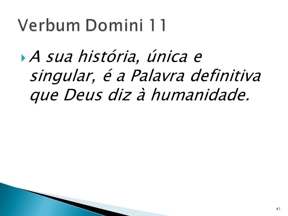 A sua história, única e singular, é a Palavra definitiva que Deus diz à humanidade. 41