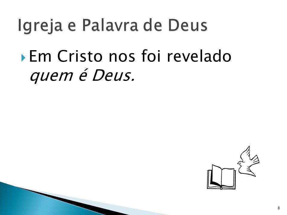 Em Cristo nos foi revelado quem é Deus. 8