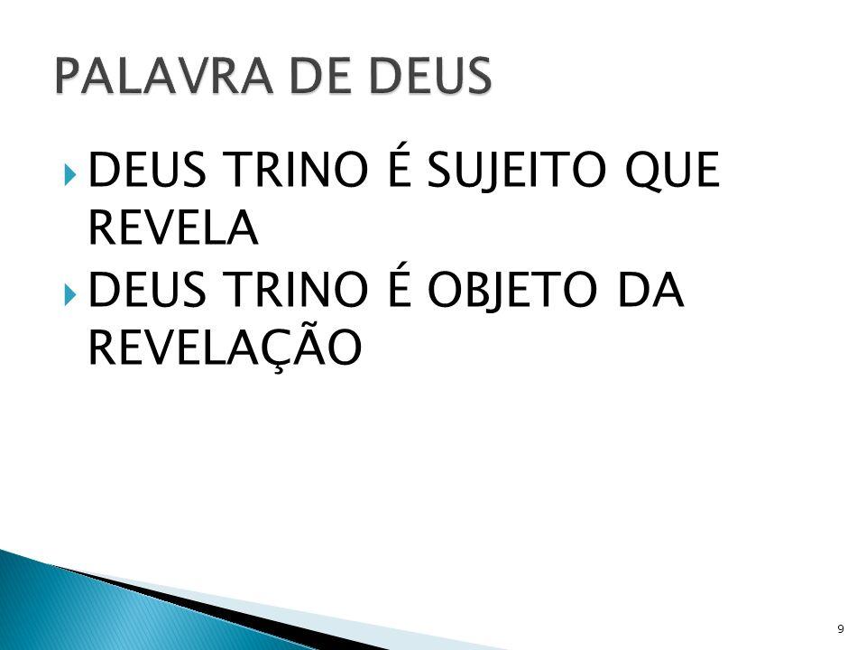 DEUS TRINO É SUJEITO QUE REVELA DEUS TRINO É OBJETO DA REVELAÇÃO 9