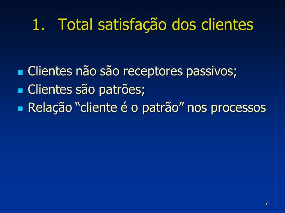 7 1.Total satisfação dos clientes Clientes não são receptores passivos; Clientes não são receptores passivos; Clientes são patrões; Clientes são patrõ