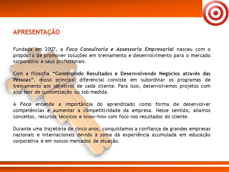 APRESENTAÇÃO Fundada em 2007, a Foco Consultoria e Assessoria Empresarial nasceu com o propósito de promover soluções em treinamento e desenvolvimento