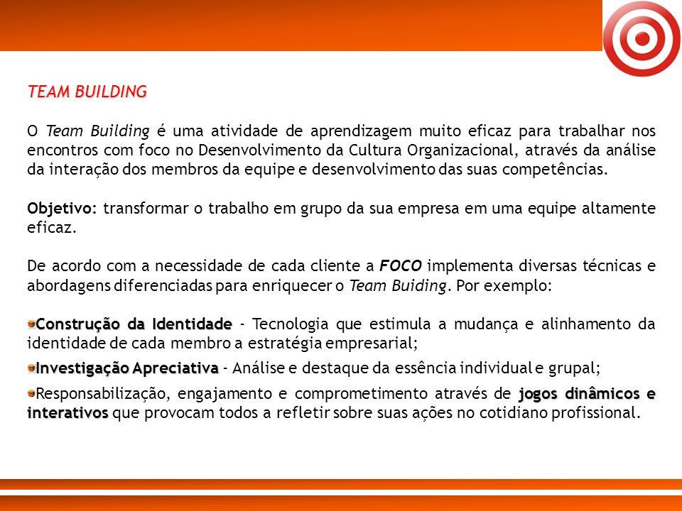 TEAM BUILDING O Team Building é uma atividade de aprendizagem muito eficaz para trabalhar nos encontros com foco no Desenvolvimento da Cultura Organiz