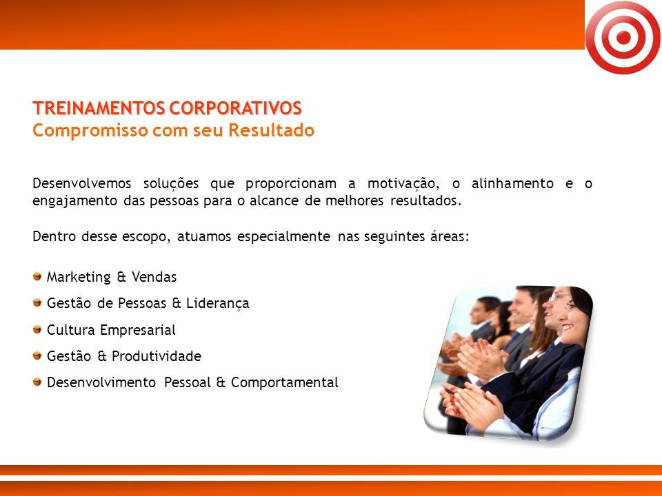 TREINAMENTOS CORPORATIVOS Compromisso com seu Resultado Desenvolvemos soluções que proporcionam a motivação, o alinhamento e o engajamento das pessoas
