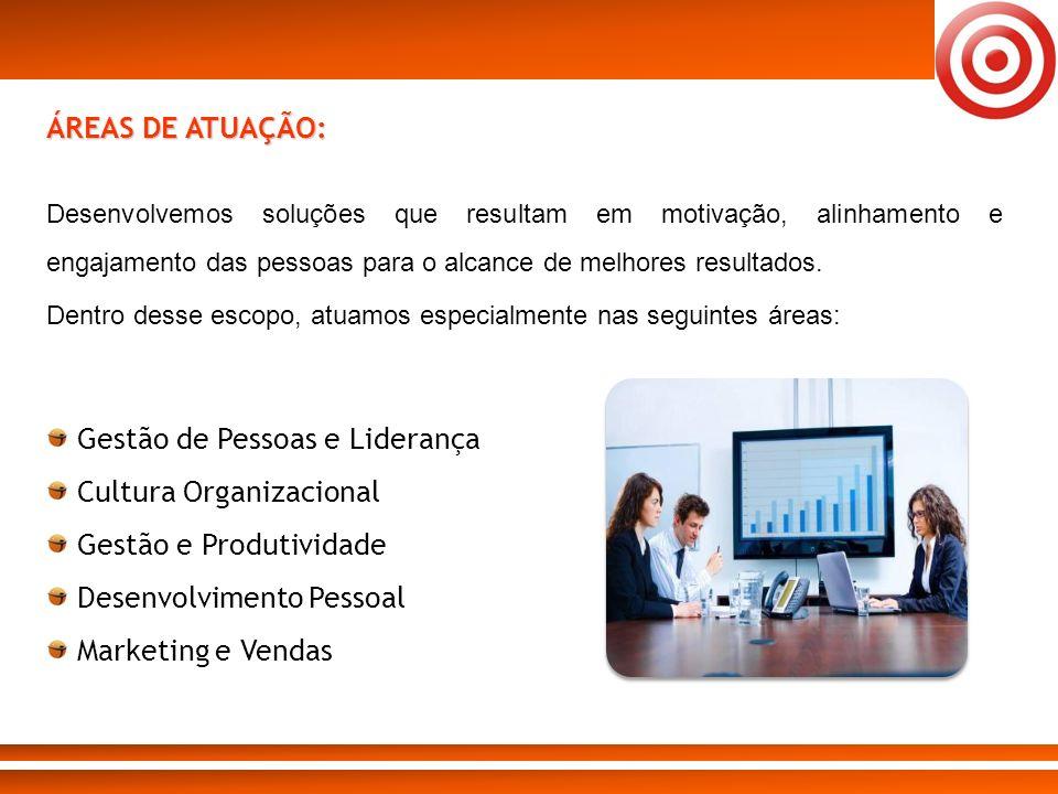 ÁREAS DE ATUAÇÃO: Gestão de Pessoas e Liderança Cultura Organizacional Gestão e Produtividade Desenvolvimento Pessoal Marketing e Vendas Desenvolvemos