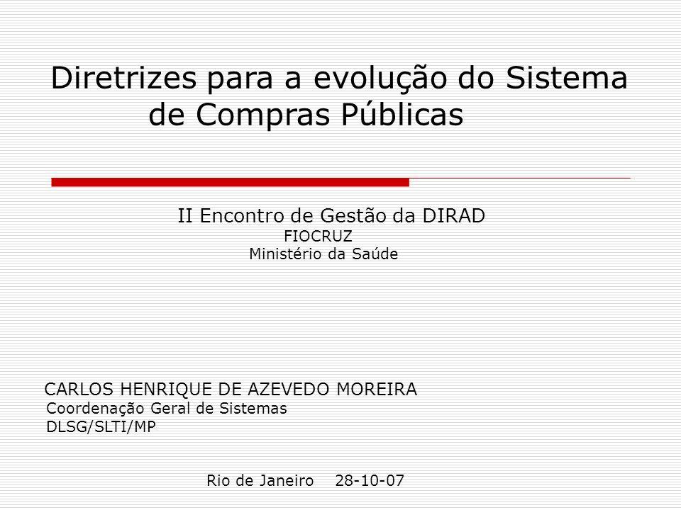 Diretrizes para a evolução do Sistema de Compras Públicas II Encontro de Gestão da DIRAD FIOCRUZ Ministério da Saúde CARLOS HENRIQUE DE AZEVEDO MOREIR
