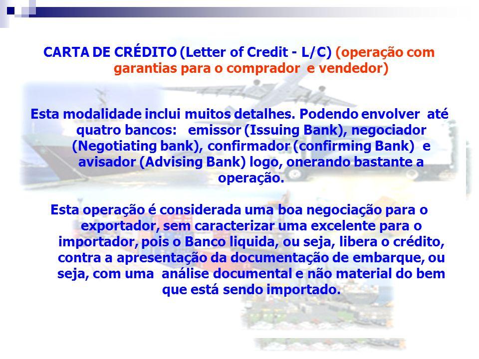 11 CARTA DE CRÉDITO (Letter of Credit - L/C) (operação com garantias para o comprador e vendedor) Esta modalidade inclui muitos detalhes. Podendo envo