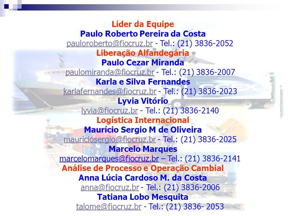 12 Líder da Equipe Paulo Roberto Pereira da Costa pauloroberto@fiocruz.brpauloroberto@fiocruz.br - Tel.: (21) 3836-2052 Liberação Alfandegária Paulo C
