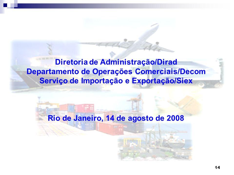 14 Diretoria de Administração/Dirad Departamento de Operações Comerciais/Decom Serviço de Importação e Exportação/Siex Rio de Janeiro, 14 de agosto de