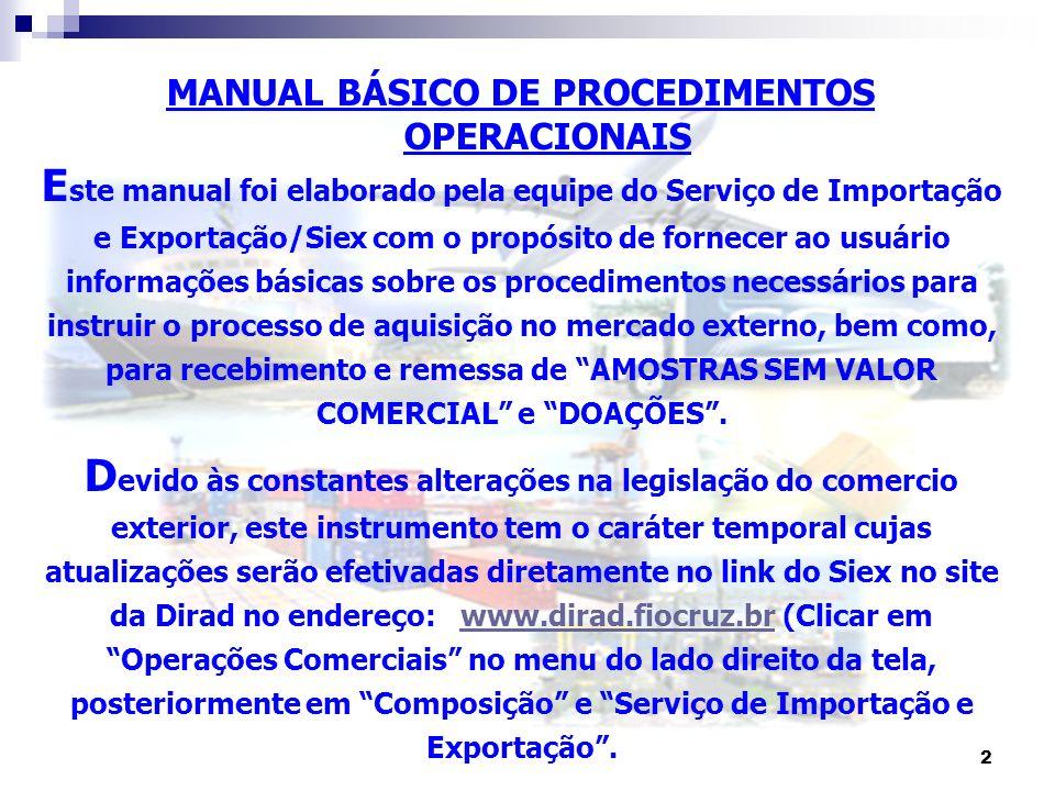 2 MANUAL BÁSICO DE PROCEDIMENTOS OPERACIONAIS E ste manual foi elaborado pela equipe do Serviço de Importação e Exportação/Siex com o propósito de for
