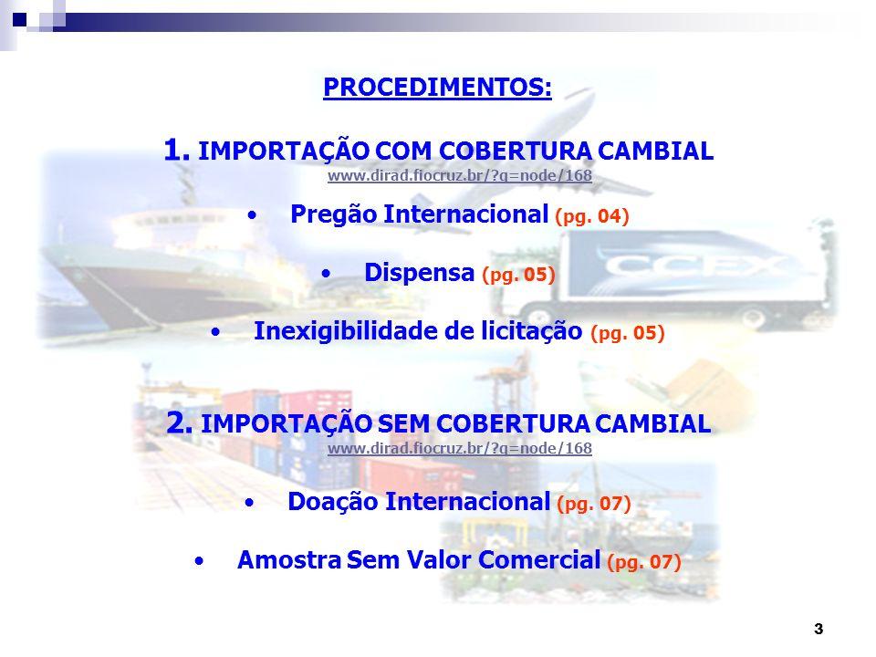 3 PROCEDIMENTOS: 1. IMPORTAÇÃO COM COBERTURA CAMBIAL www.dirad.fiocruz.br/?q=node/168 www.dirad.fiocruz.br/?q=node/168 Pregão Internacional (pg. 04) D