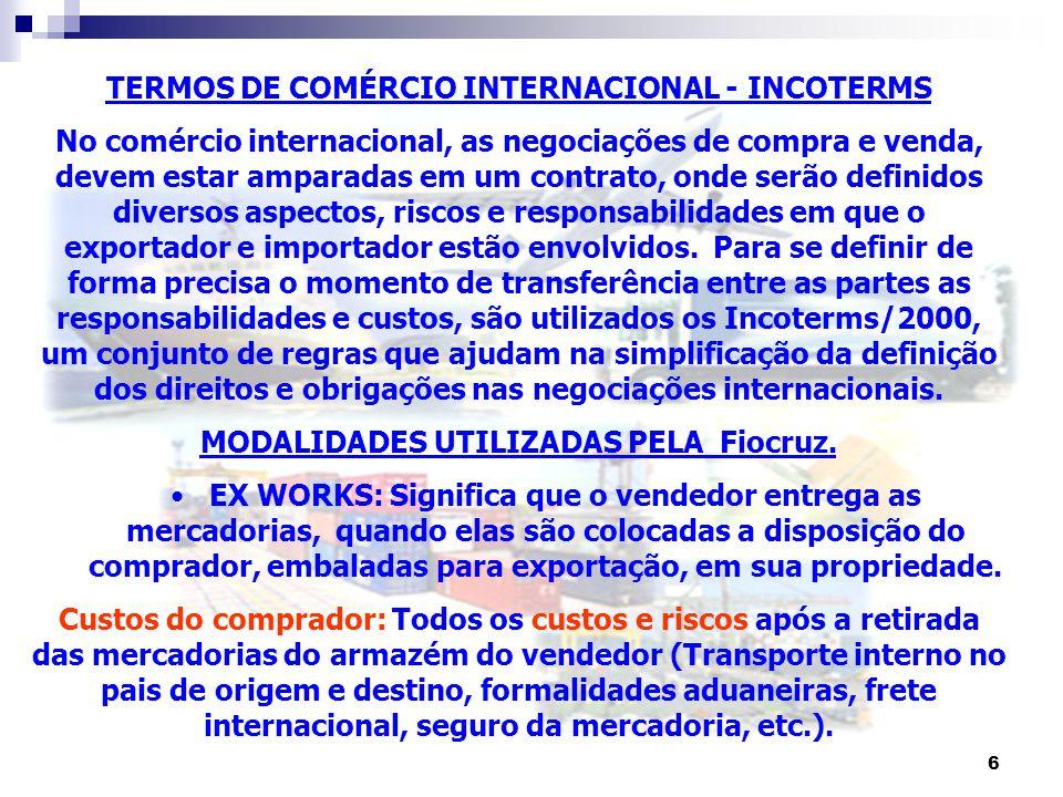 6 TERMOS DE COMÉRCIO INTERNACIONAL - INCOTERMS No comércio internacional, as negociações de compra e venda, devem estar amparadas em um contrato, onde