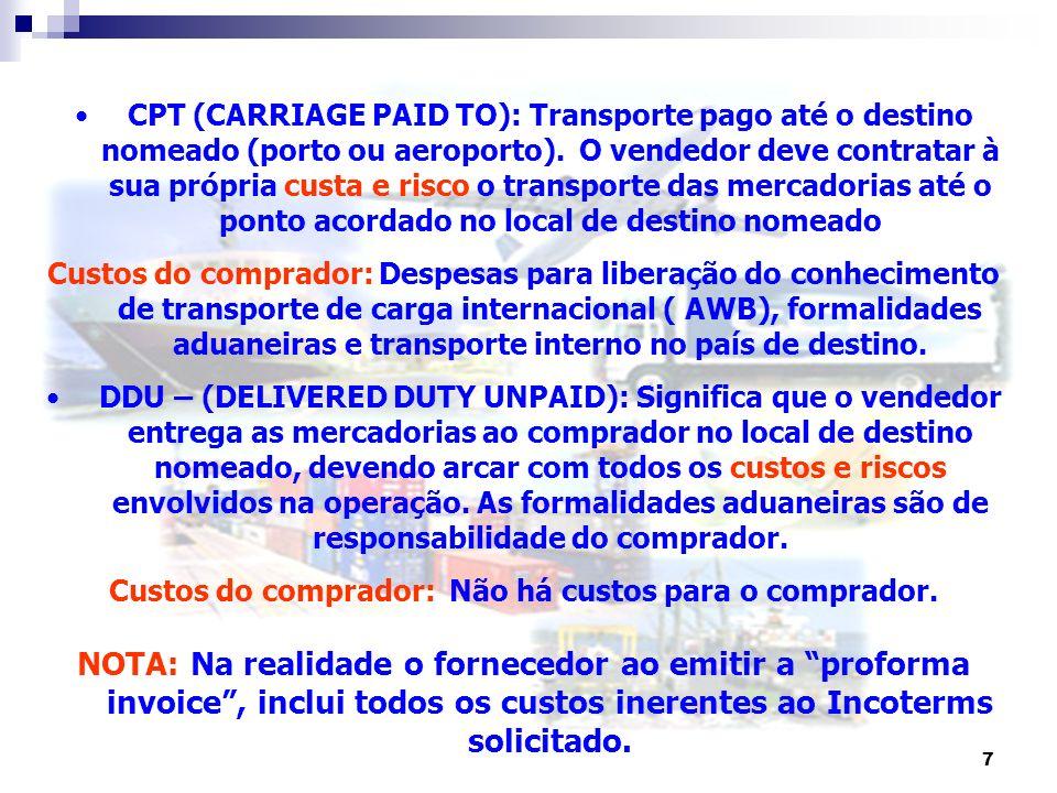 7 CPT (CARRIAGE PAID TO): Transporte pago até o destino nomeado (porto ou aeroporto). O vendedor deve contratar à sua própria custa e risco o transpor