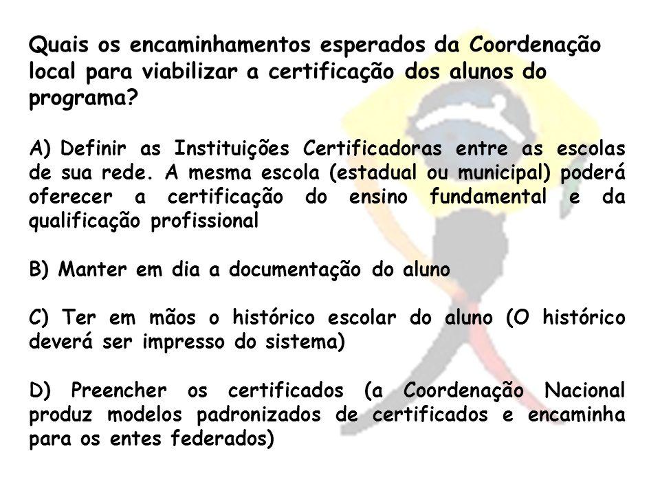 Quais os encaminhamentos esperados da Coordenação local para viabilizar a certificação dos alunos do programa? A) A) Definir as Instituições Certifica