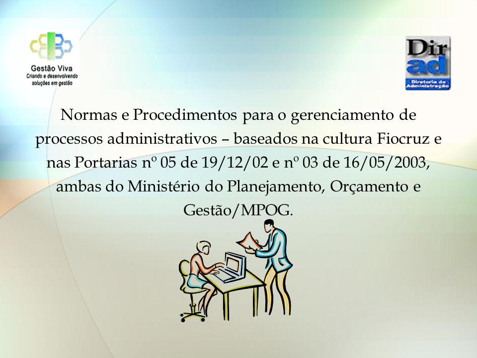 Normas e Procedimentos para o gerenciamento de processos administrativos – baseados na cultura Fiocruz e nas Portarias nº 05 de 19/12/02 e nº 03 de 16