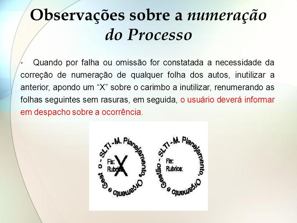 Observações sobre a numeração do Processo Quando por falha ou omissão for constatada a necessidade da correção de numeração de qualquer folha dos auto