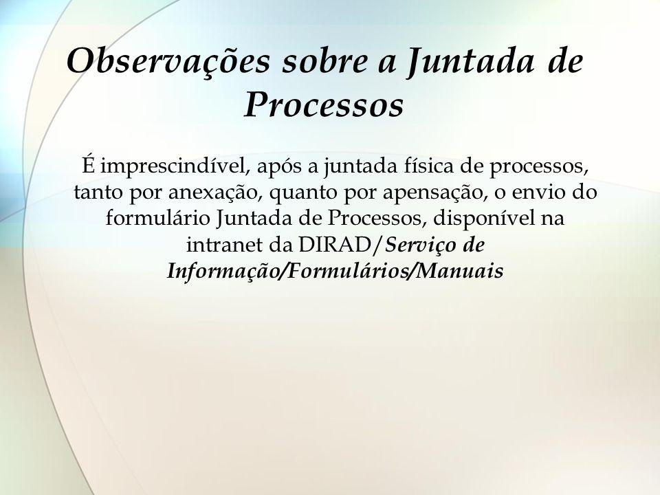 Observações sobre a Juntada de Processos É imprescindível, após a juntada física de processos, tanto por anexação, quanto por apensação, o envio do fo