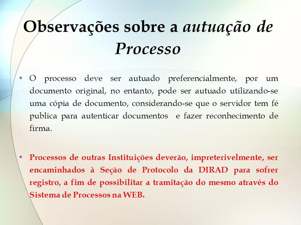 Observações sobre a autuação de Processo O processo deve ser autuado preferencialmente, por um documento original, no entanto, pode ser autuado utiliz