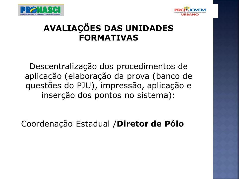 AVALIAÇÕES DAS UNIDADES FORMATIVAS Descentralização dos procedimentos de aplicação (elaboração da prova (banco de questões do PJU), impressão, aplicaç