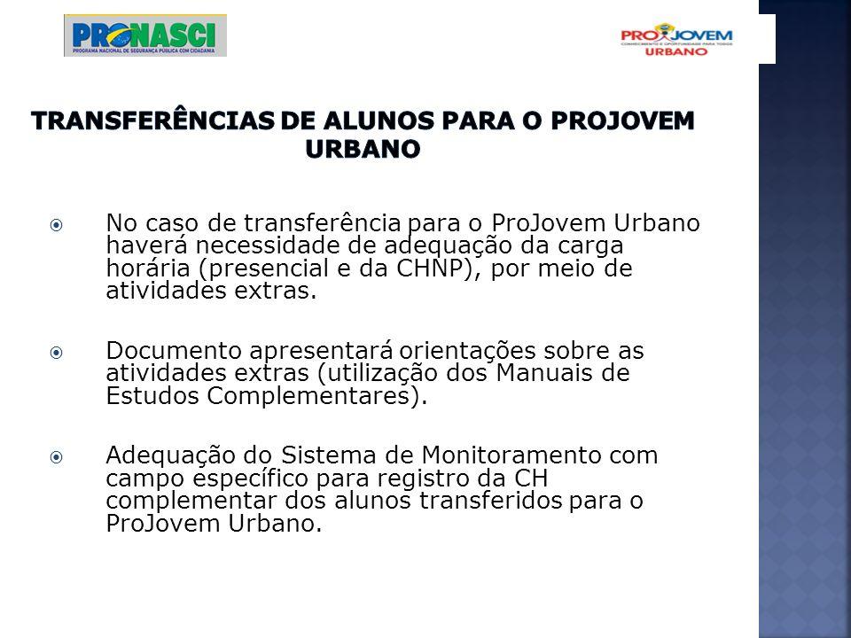 No caso de transferência para o ProJovem Urbano haverá necessidade de adequação da carga horária (presencial e da CHNP), por meio de atividades extras