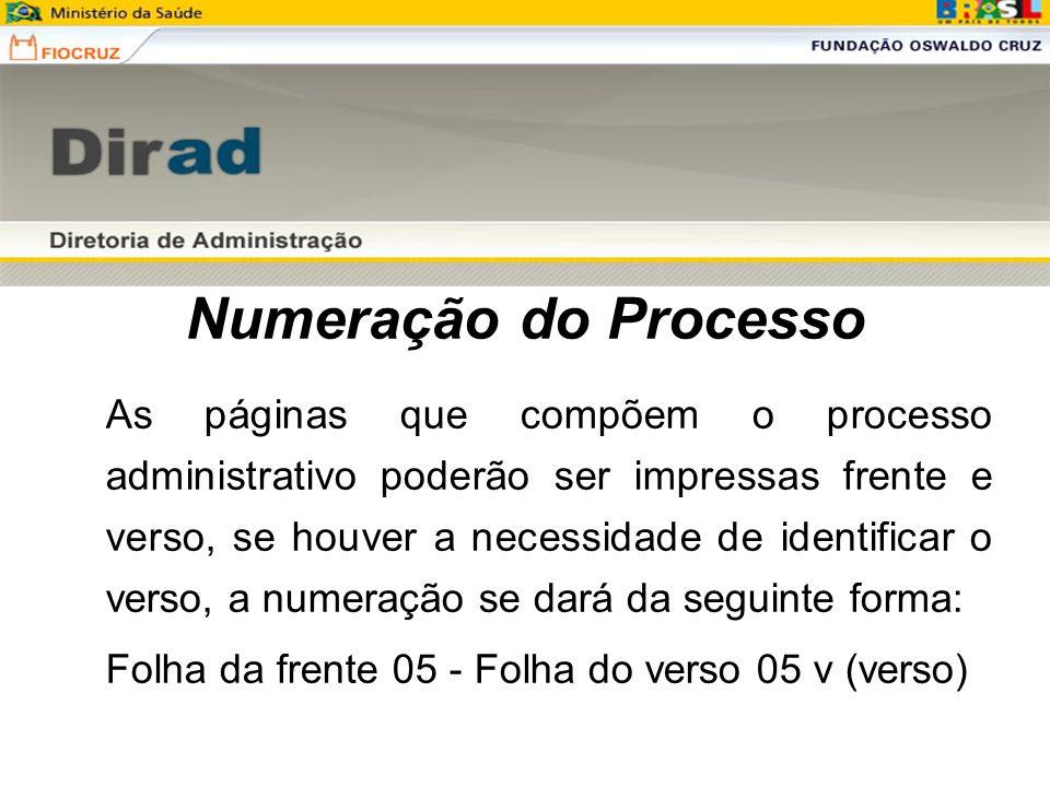 Numeração do Processo As páginas que compõem o processo administrativo poderão ser impressas frente e verso, se houver a necessidade de identificar o