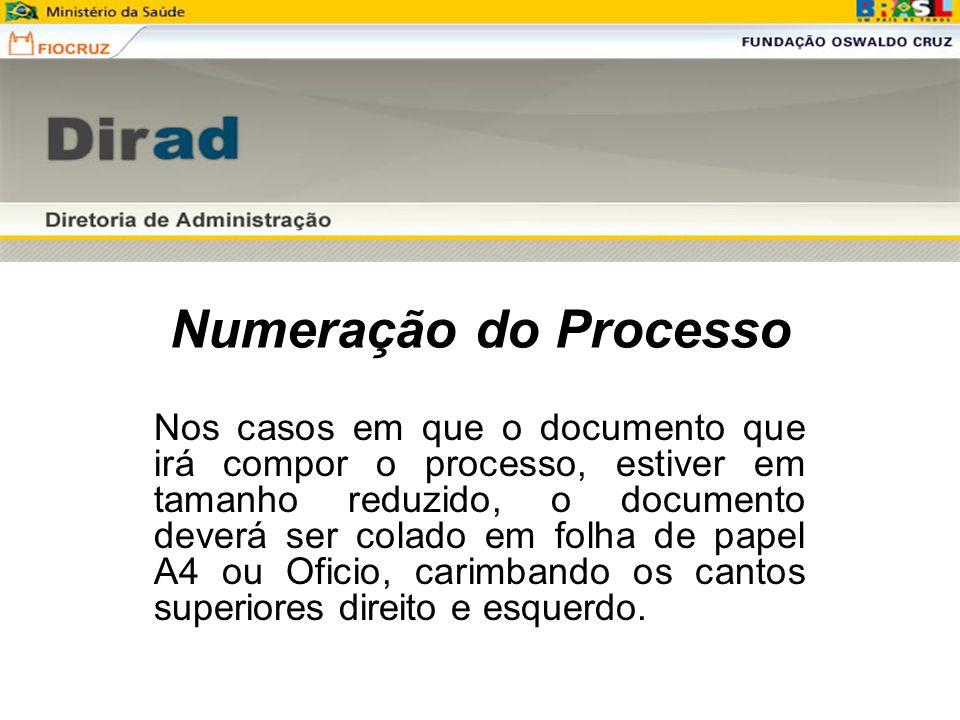 Numeração do Processo Nos casos em que o documento que irá compor o processo, estiver em tamanho reduzido, o documento deverá ser colado em folha de p