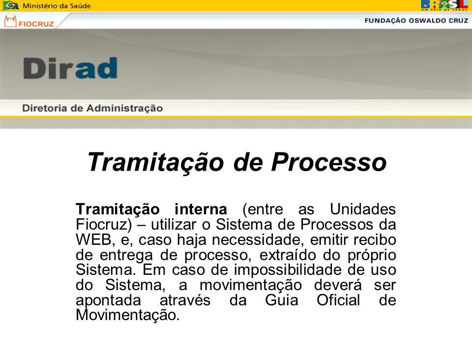 Tramitação de Processo Tramitação interna (entre as Unidades Fiocruz) – utilizar o Sistema de Processos da WEB, e, caso haja necessidade, emitir recib