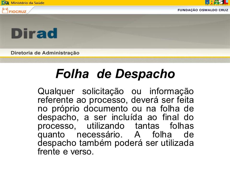 Folha de Despacho Qualquer solicitação ou informação referente ao processo, deverá ser feita no próprio documento ou na folha de despacho, a ser inclu
