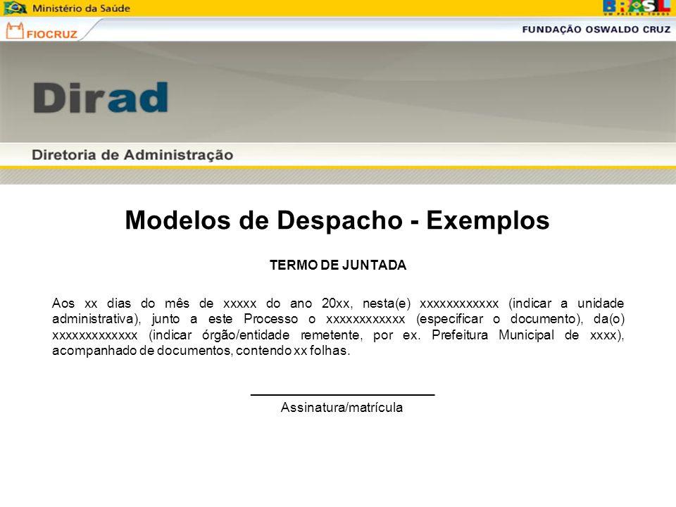 Modelos de Despacho - Exemplos TERMO DE JUNTADA Aos xx dias do mês de xxxxx do ano 20xx, nesta(e) xxxxxxxxxxxx (indicar a unidade administrativa), jun