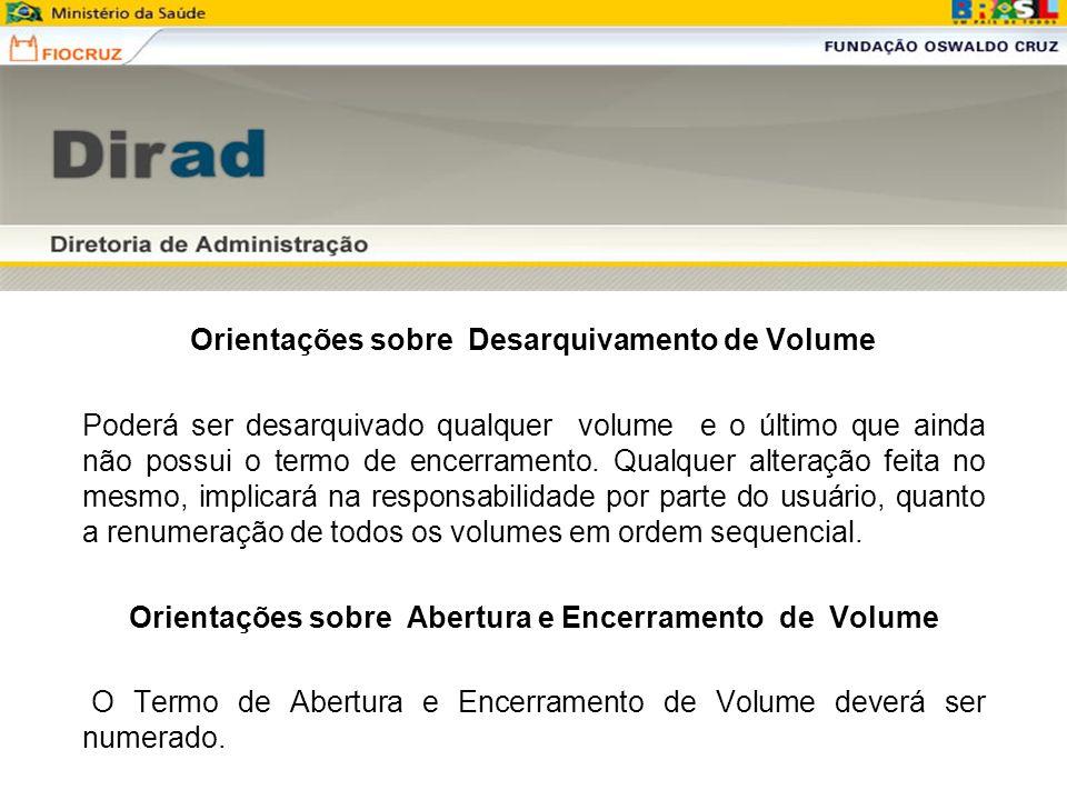 Orientações sobre Desarquivamento de Volume Poderá ser desarquivado qualquer volume e o último que ainda não possui o termo de encerramento. Qualquer