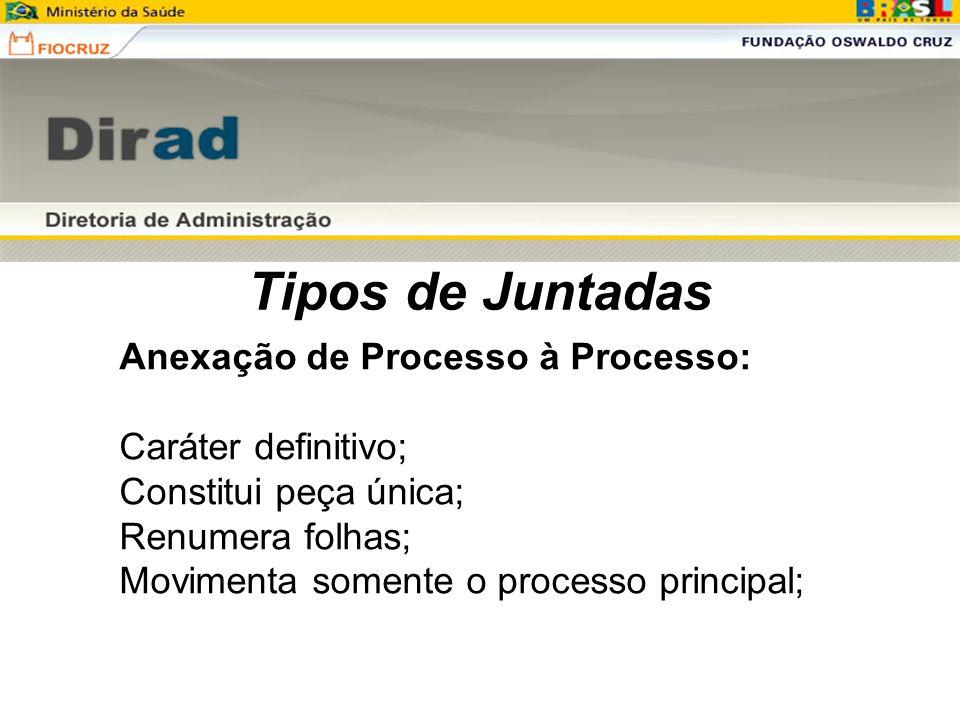 Tipos de Juntadas Anexação de Processo à Processo: Caráter definitivo; Constitui peça única; Renumera folhas; Movimenta somente o processo principal;