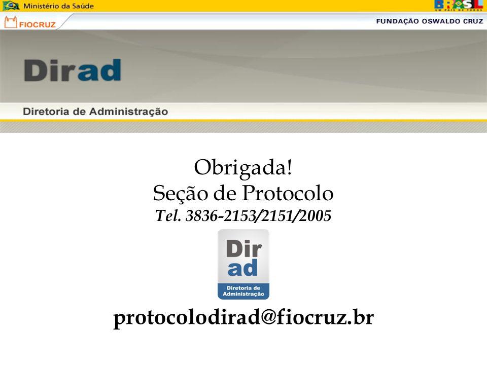 Obrigada! Seção de Protocolo Tel. 3836-2153/2151/2005 protocolodirad@fiocruz.br