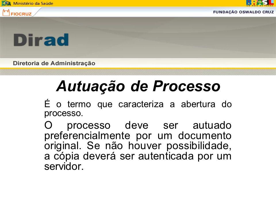 Autuação de Processo É o termo que caracteriza a abertura do processo. O processo deve ser autuado preferencialmente por um documento original. Se não