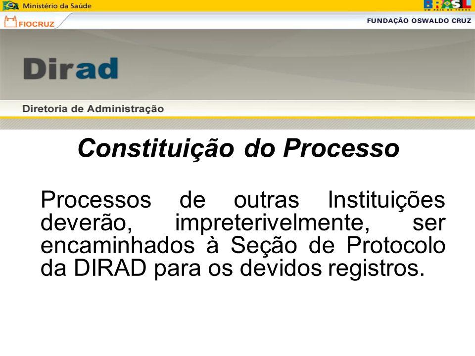 Constituição do Processo Processos de outras Instituições deverão, impreterivelmente, ser encaminhados à Seção de Protocolo da DIRAD para os devidos r