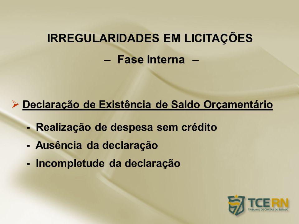 Declaração de Existência de Saldo Orçamentário - Realização de despesa sem crédito - Ausência da declaração - Incompletude da declaração IRREGULARIDAD