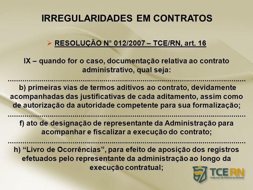 IRREGULARIDADES EM CONTRATOS RESOLUÇÃO N° 012/2007 – TCE/RN, art. 16 IX – quando for o caso, documentação relativa ao contrato administrativo, qual se